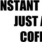 Instant Human Just Add Coffee by CafePretzel