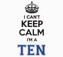 I cant keep calm Im a TEN by icant