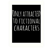 only attracted to fictional characters Art Print