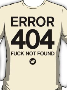 Error 404 Fuck Not Found | Fresh Thread Shop T-Shirt