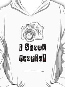 I Shoot People! T-Shirt