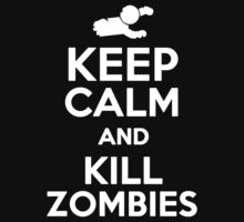 Keep Calm and Kill Zombies by romysarah