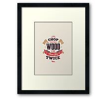 CHOP YOUR OWN WOOD Framed Print