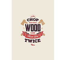 CHOP YOUR OWN WOOD Photographic Print