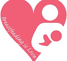 Breastfeeding is Love by DesignBliss