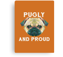 Pugly and Proud Canvas Print