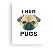 I Hug Pugs Canvas Print