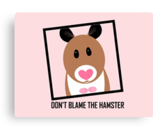 DON'T BLAME THE HAMSTER Canvas Print