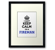 I cant keep calm Im a FIREMAN Framed Print
