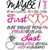 may be i was too late to be his first love but right now i'm proud to be his last this girl loves her husband by teeshoppy