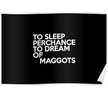 To sleep Perchance to dream of maggots Poster