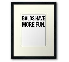 Balds Have More Fun Framed Print