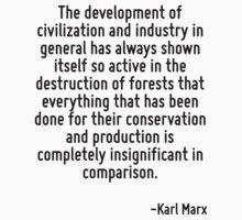The development of civilization and industry in general has always shown itself so active in the destruction of forests that everything that has been done for their conservation and production is com by Quotr