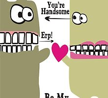 funny monsters you're handsome pretty Valentine's Day by BigMRanch