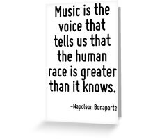 Music is the voice that tells us that the human race is greater than it knows. Greeting Card