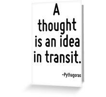 A thought is an idea in transit. Greeting Card