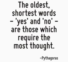 The oldest, shortest words - 'yes' and 'no' - are those which require the most thought. by Quotr