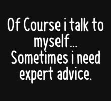 Of Course I talk to myself, sometimes I need expert advice by designbymike