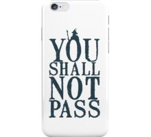 YOU SHALL NOT PASS !!! iPhone Case/Skin