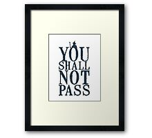 YOU SHALL NOT PASS !!! Framed Print