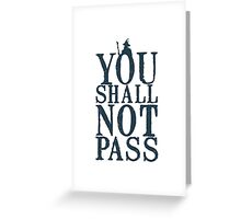 YOU SHALL NOT PASS !!! Greeting Card