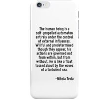 The human being is a self-propelled automaton entirely under the control of external influences. Willful and predetermined though they appear, his actions are governed not from within, but from witho iPhone Case/Skin