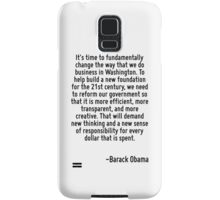 It's time to fundamentally change the way that we do business in Washington. To help build a new foundation for the 21st century, we need to reform our government so that it is more efficient, more t Samsung Galaxy Case/Skin