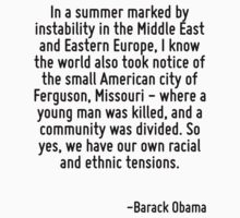 In a summer marked by instability in the Middle East and Eastern Europe, I know the world also took notice of the small American city of Ferguson, Missouri - where a young man was killed, and a commu by Quotr