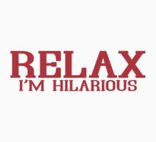 RELAX IM HILARIOUS! Funny Geek Nerd by coolandfresh