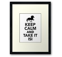 Keep calm and take it Isi Framed Print
