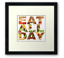 Eat All Day Framed Print