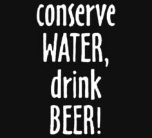 Conserve Water Drink Beer by revano33