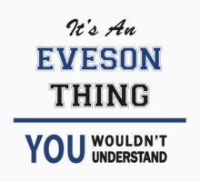 It's an EVESON thing, you wouldn't understand !! by thinging
