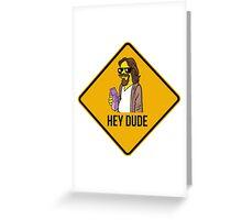 Hey Dude - Funny warning sign Greeting Card