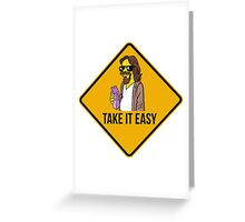 Take it easy Dude! Greeting Card