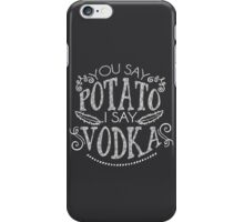 You Say Potato I Say Vodka iPhone Case/Skin