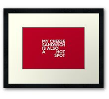 My cheese sandwich is also a hot spot Framed Print