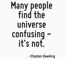 Many people find the universe confusing - it's not. by Quotr