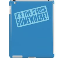 It's 5 O'Clock Somewhere iPad Case/Skin