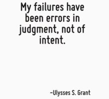 My failures have been errors in judgment, not of intent. by Quotr