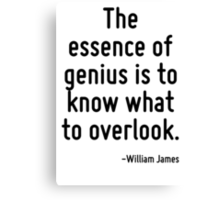 The essence of genius is to know what to overlook. Canvas Print