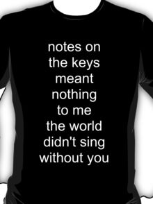 the world didn't sing without you (white text) T-Shirt