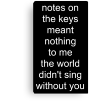 the world didn't sing without you (white text) Canvas Print