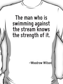 The man who is swimming against the stream knows the strength of it. T-Shirt