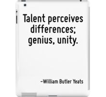 Talent perceives differences; genius, unity. iPad Case/Skin