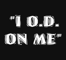 I OD ON ME  by colorblind