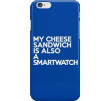 My cheese sandwich is also a smart watch iPhone Case/Skin