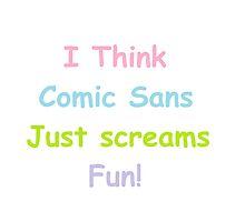 I think comic sans just screams fun! by Nicksmaldone