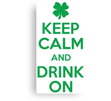 Keep Calm and Drink On Canvas Print
