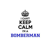 I cant keep calm Im a BOMBERMAN Photographic Print